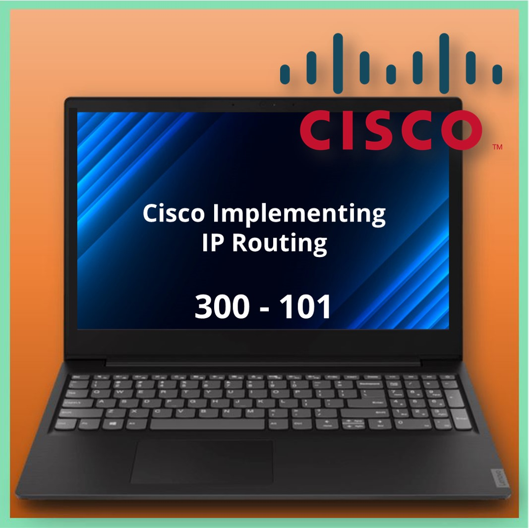 300-101: Cisco Implementing IP Routing (ROUTE)