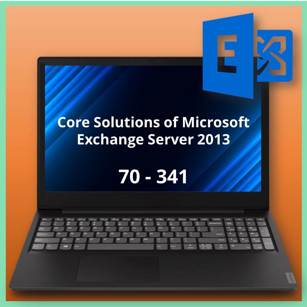 70-341 Core Solutions of Microsoft Exchange Server 2013