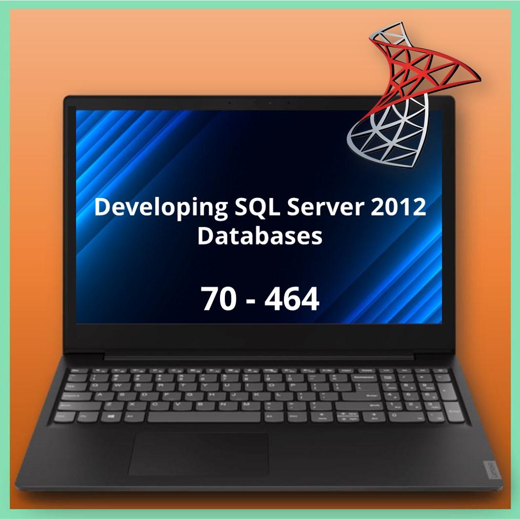 70-464 Developing SQL Server 2012 Databases