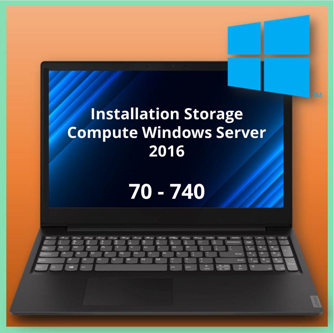 70-740 Installation Storage Compute Windows Server 2016