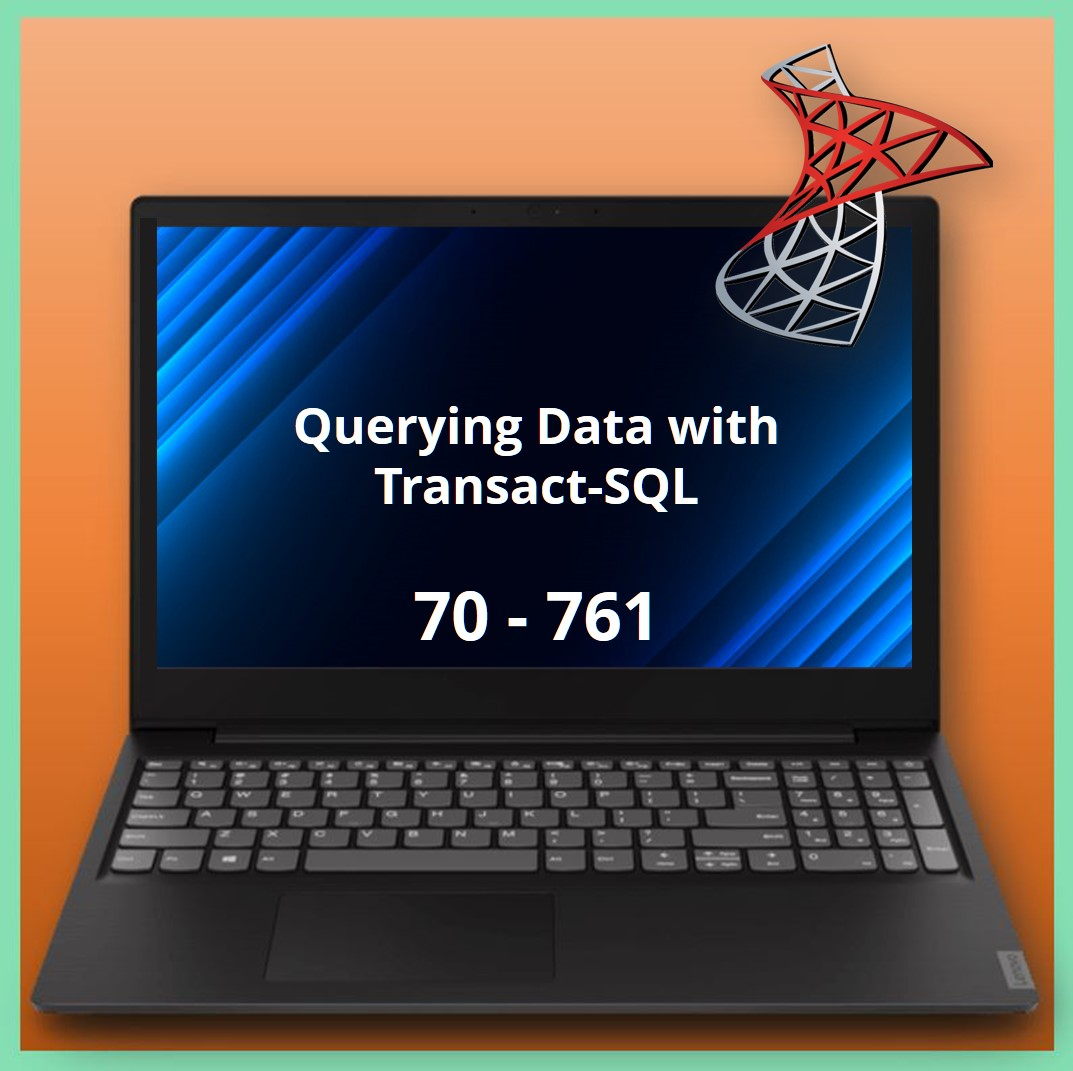 70-761 Querying Data with Transact-SQLQuerying Data with Transact-SQL